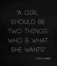 A girl should be two things who and what she wants - Coco Chanel