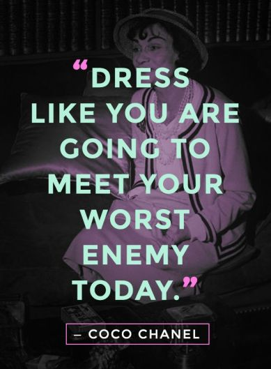 Dress like you are going to meet your worst enemy today - Coco Chanel